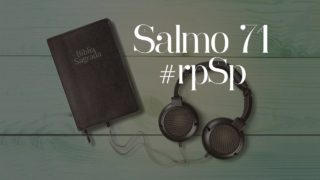 Salmo 71 – Reavivados Por Sua Palavra