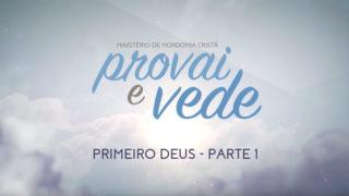11/Fev – Primeiro Deus – parte 1 | Provai e Vede 2017