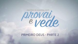 18/Fev – Primeiro Deus – parte 2 | Provai e Vede 2017