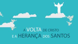 Animação Tema 10 – A Volta de Cristo e a Herança dos Santos