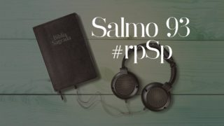 Salmo 93 – Reavivados Por Sua Palavra