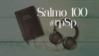 Salmo 100 — Reavivados Por Sua Palavra