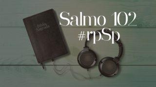 Salmo 102 — Reavivados Por Sua Palavra