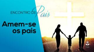 2.Amem-se os Pais – Encontro de Pais 2017