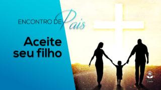 5.Aceite Seu Filho – Encontro de Pais 2017