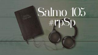 Salmo 105 – Reavivados Por Sua Palavra