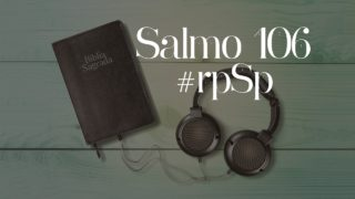 Salmo 106 – Reavivados Por Sua Palavra