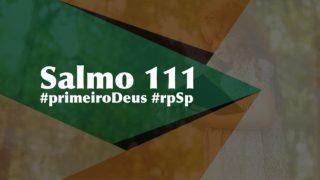 Salmo 111 – Reavivados Por Sua Palavra