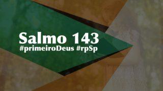 Salmo 143 – Reavivados Por Sua Palavra