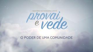 22/Jul – O poder de uma comunidade | Provai e Vede 2017