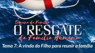 7. A vinda do Filho para reunir a família – Semana da Família 2017