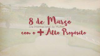 Dia da Mulher com + Alto Propósito