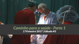 3º Sáb – Caminho para a saúde (Parte 1) 2º Trim 2017