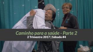 4º Sáb – Caminho para a saúde (Parte 2) 2º Trim 2017