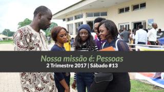 13º Sáb – Nossa missão é pessoas – 2º Trim 2017