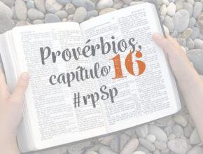 Provérbios 16 – Reavivados Por Sua Palavra