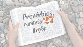 Provérbios 27 – Reavivados Por Sua Palavra