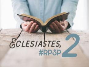 Eclesiastes 2 – Reavivados Por Sua Palavra