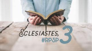 Eclesiastes 3 – Reavivados Por Sua Palavra