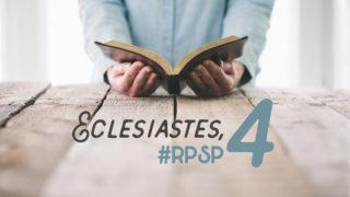 Eclesiastes 4 – Reavivados Por Sua Palavra