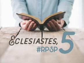 Eclesiastes 5 – Reavivados Por Sua Palavra