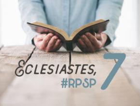 Eclesiastes 7 – Reavivados Por Sua Palavra