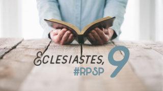 Eclesiastes 9 – Reavivados Por Sua Palavra