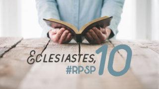 Eclesiastes 10 – Reavivados Por Sua Palavra