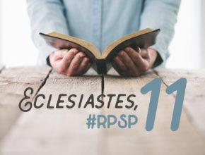 Eclesiastes 11 – Reavivados Por Sua Palavra