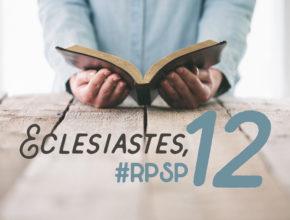 Eclesiastes 12 – Reavivados Por Sua Palavra