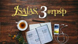 Isaías 3 – Reavivados Por Sua Palavra