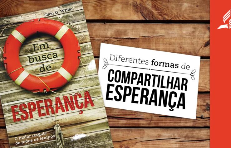 DIFERENTES FORMAS DE COMPARTILHAR ESPERANÇA