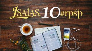 Isaías 10 – Reavivados Por Sua Palavra