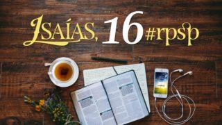 Isaías 16 – Reavivados Por Sua Palavra