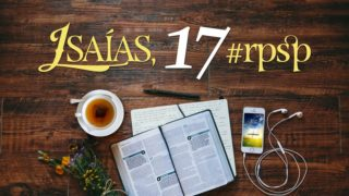 Isaías 17 – Reavivados Por Sua Palavra