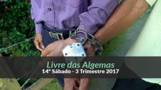 14º Sábado (3ºTrim17) – Livre das algemas