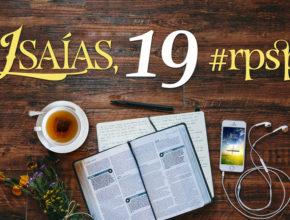 Isaías 19 – Reavivados Por Sua Palavra