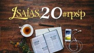 Isaías 20 – Reavivados Por Sua Palavra