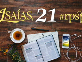 Isaías 21 – Reavivados Por Sua Palavra