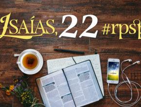 Isaías 22 – Reavivados Por Sua Palavra