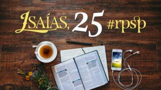 Isaías 25 – Reavivados Por Sua Palavra