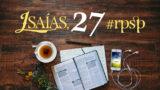 Isaías 27 – Reavivados Por Sua Palavra