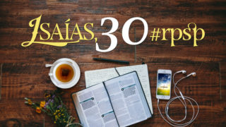 Isaías 30 – Reavivados Por Sua Palavra