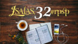 Isaías 32 – Reavivados Por Sua Palavra