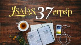 Isaías 37 – Reavivados Por Sua Palavra