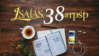 Isaías 38 – Reavivados Por Sua Palavra
