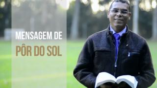 Mensagem de pôr do sol – 14/07/2017 – Pr. Antonio Gonçalves