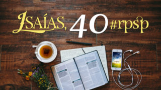 Isaías 40 – Reavivados Por Sua Palavra