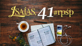 Isaías 41 – Reavivados Por Sua Palavra