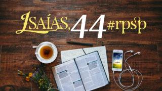 Isaías 44 – Reavivados Por Sua Palavra